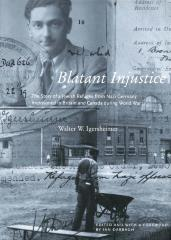 Blatant injustice : the story of a Jewish refugee from Nazi Germany imprisoned in Britain and Canada during World War II