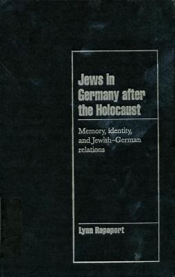 Jews in Germany after the Holocaust : memory, identity, and Jewish-German relations