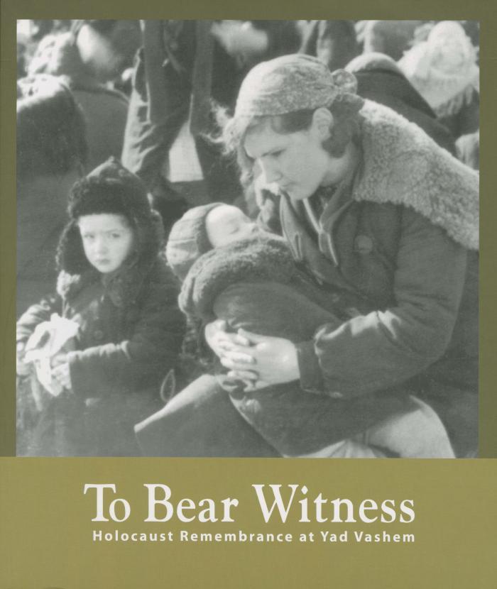 To bear witness : Holocaust remembrance at Yad Vashem