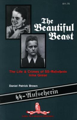 The beautiful beast : the life & crimes of SS-Aufseherin Irma Grese