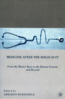 Medicine after the Holocaust : from the master race to the human genome and beyond