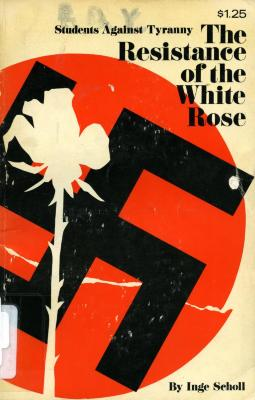 Students against tyranny; the resistance of the White Rose, Munich, 1942–1943