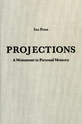 Ian Penn : projections : a monument to personal memory