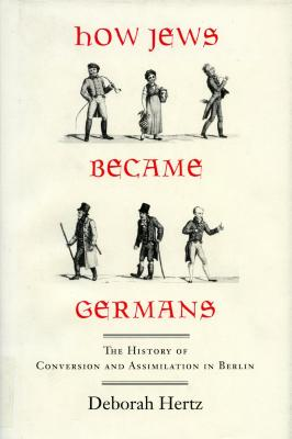 How Jews became Germans : the history of conversion and assimilation in Berlin