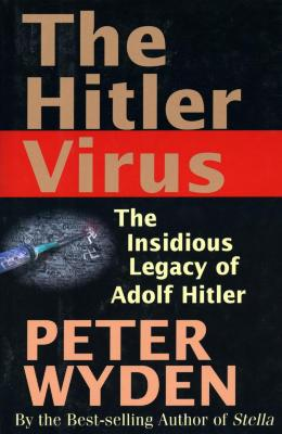The Hitler virus : the insidious legacy of Adolf Hitler