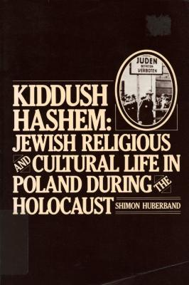 Kiddush Hashem : Jewish religious and cultural life in Poland during the Holocaust