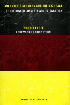 Adenauer's Germany and the Nazi past : the politics of amnesty and integration