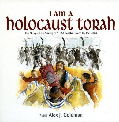 I am a Holocaust Torah : the story of the saving of 1,564 Torahs stolen by the Nazis