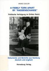 """A family torn apart by """"Rassenschande"""" : politische Verfolgung im Dritten Reich : Dokumente und Berichte aus Hamburg, deutsch und englisch"""