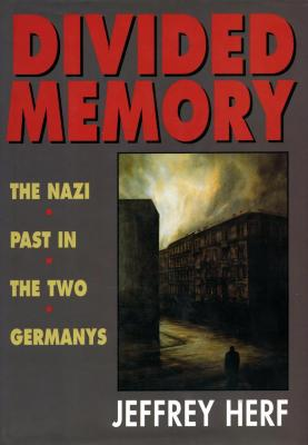 Divided memory : the Nazi past in the two Germanys