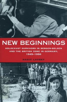 New beginnings : Holocaust survivors in Bergen-Belsen and the British zone in Germany, 1945–1950