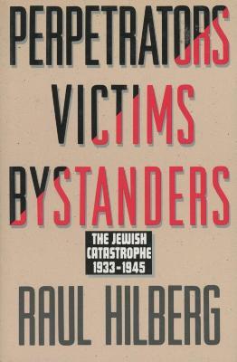 Perpetrators, victims, bystanders : the Jewish catastrophe, 1933–1945