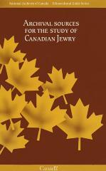 Archival sources for the study of Canadian Jewry = Sources d'archives sur les Juifs canadiens