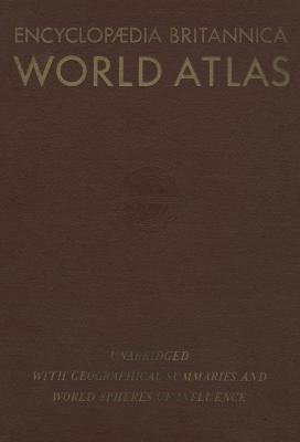 Encyclopaedia Britannica world atlas : physical and political maps, geographical comparisons, a glossary of geographical terms, a gazetteer index, geographical summaries, world spheres of influence