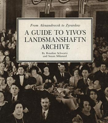 From Alexandrovsk to Zyrardow : a guide to YIVO's Landsmanshaftn archive