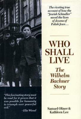 Who shall live : the Wilhelm Bachner story