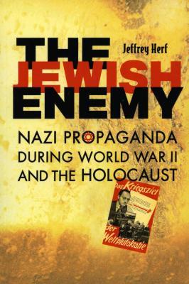 The Jewish enemy : Nazi propaganda during World War II and the Holocaust