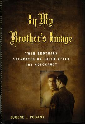In my brother's image : twin brothers separated by faith after the Holocaust