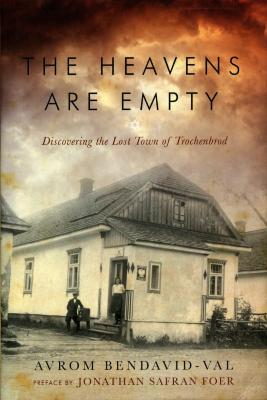 The heavens are empty : discovering the lost town of Trochenbrod