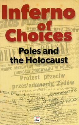 Inferno of choices : Poles and the Holocaust