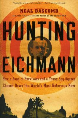 Hunting Eichmann : how a band of survivors and a young spy agency chased down the world's most notorious Nazi