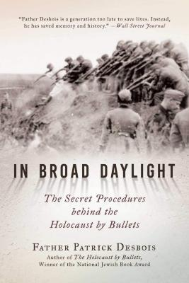 In broad daylight : the secret procedures behind the Holocaust by bullets