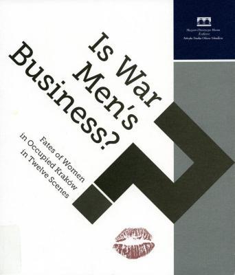 Is war men's business? : fates of women in occupied Kraków in twelve scenes