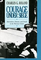 Courage under siege : starvation, disease, and death in the Warsaw ghetto