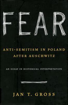 Fear : anti-semitism in Poland after Auschwitz : an essay in historical interpretation
