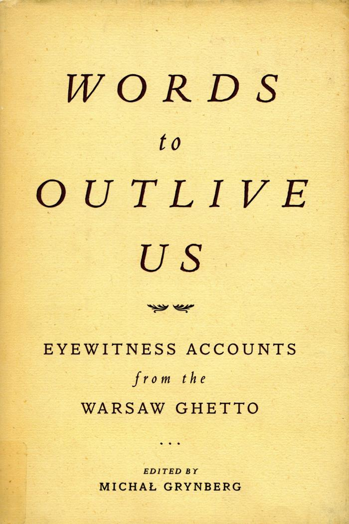 Words to outlive us : voices from the Warsaw ghetto