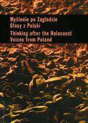 Myślenie po Zagładzie : głosy z Polski = Thinking after the Holocaust : voices from Poland = Ḥashivah be-ʻidan she-aḥare ha-Sho'ah : ḳolot mi-Polin