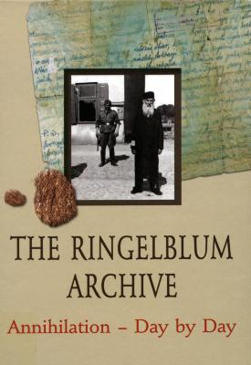 The Ringelblum Archive : annihilation—day by day