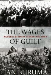 The wages of guilt : memories of war in Germany and Japan