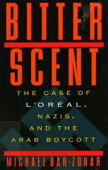 Bitter scent : the case of L'Oréal, Nazis, and the Arab Boycott