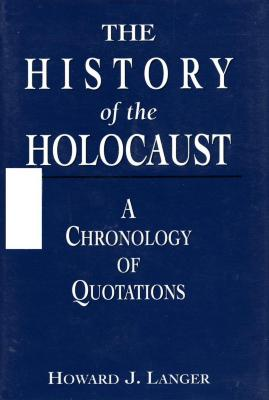 The history of the Holocaust : a chronology of quotations