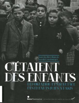 C'étaient des enfants : déportation et sauvetage des enfants juifs à Paris