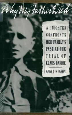 Why my father died : a daughter confronts her family's past at the trial of Klaus Barbie
