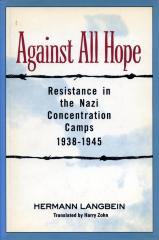 Against all hope : resistance in the Nazi concentration camps, 1938–1945
