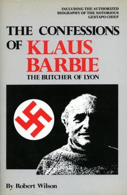 The confessions of Klaus Barbie, the Butcher of Lyon