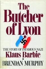 The butcher of Lyon : the story of infamous Nazi Klaus Barbie