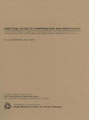 Practical guide to compensation and restitution for Holocaust survivors and their heirs resident in Canada