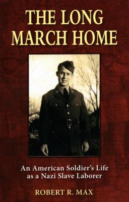 The long march home : an American soldier's life as a Nazi slave laborer