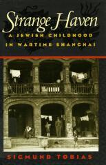 Strange haven : a Jewish childhood in wartime Shanghai