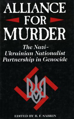 Alliance for murder : the Nazi-Ukrainian Nationalist partnership in genocide