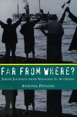 Far from where? : Jewish journeys from Shanghai to Australia