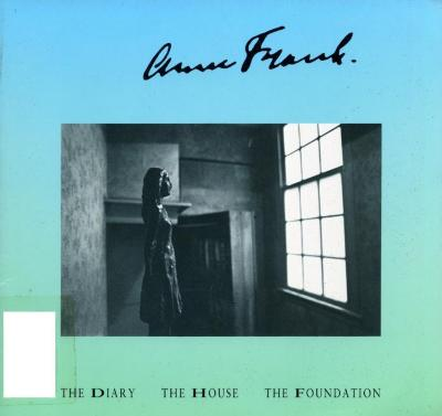 Anne Frank : the diary, the house, the foundation
