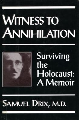Witness to annihilation : surviving the Holocaust : a memoir