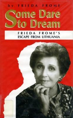 Some dare to dream : Frieda Frome's escape from Lithuania