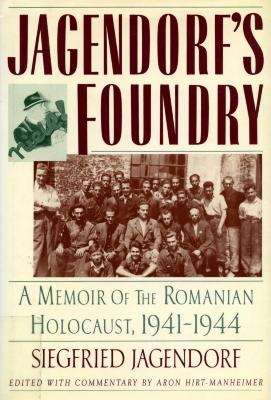 Jagendorf's foundry : memoir of the Romanian Holocaust, 1941–1944