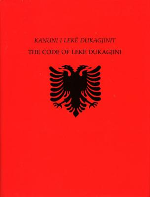 Kanuni i Lekë Dukagjinit = The Code of Lekë Dukagjini